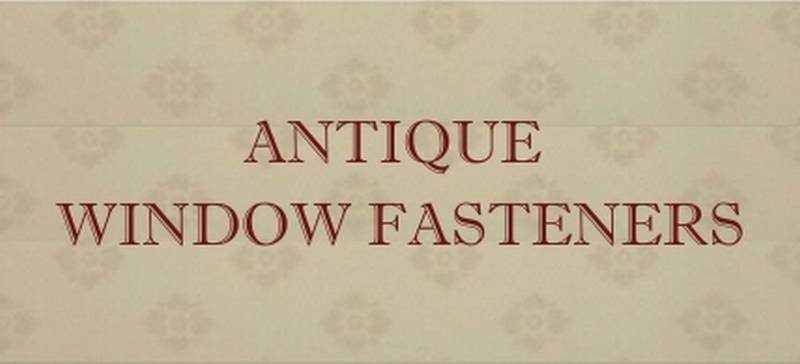 antique window fasteners